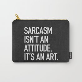 Sarcasm isn't an attitude, it's an art Carry-All Pouch