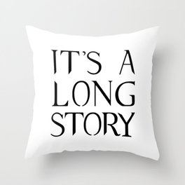 It's A Long Story Throw Pillow