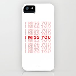 I Miss You take-out inspired print iPhone Case