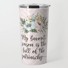 MY FAVORITE SEASON IS THE FALL OF THE PATRIARCHY Travel Mug