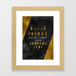 Great things never came from comfort zone #motivationialquote Framed Art Print