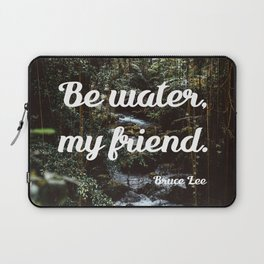 Be water, my friend (white) Laptop Sleeve