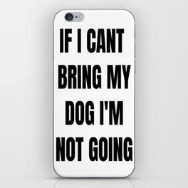 If I Can't Bring My Dog, I'm Not Going iPhone Skin