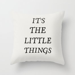 It's the little things quote Throw Pillow