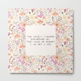 The lovely flowers embarrass me - E. Dickinson Collection Metal Print