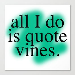 All I Do Is Quote Vines Canvas Print