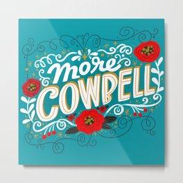 Sh*t People Say: More Cowbell Metal Print