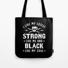 I Like My Coffee Strong Like Me And Black Like My Soul Tote Bag