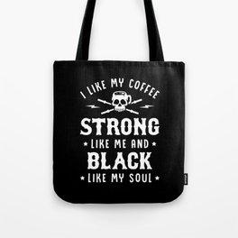 I Like My Coffee Strong Like Me And Black Like My Soul Tote Bag