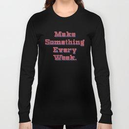 Make Something Every Week Long Sleeve T-shirt