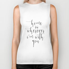 Love Quote, Home Is Wherever I Am With You, Love Print, Love Gift, Home Is Where, Typography Print, Biker Tank
