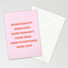 MORE EQUALITY, HOPE, HUMANITY, PRIDE, ACCEPTANCE, AND LOVE Stationery Cards