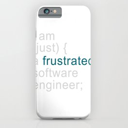 I Am Just A Frustrated Software Engineer iPhone Case
