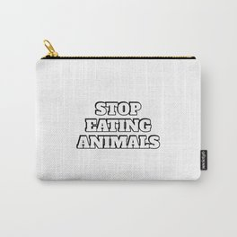 STOP EATING ANIMALS Carry-All Pouch