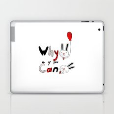 Why :( if you can :) Laptop & iPad Skin