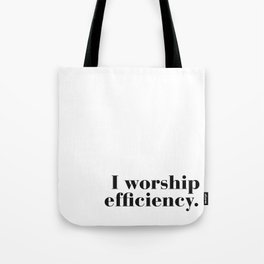 I worship efficiency. Tote Bag