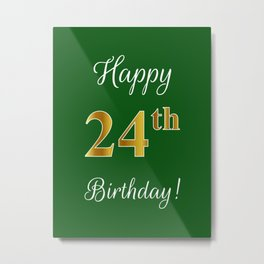 """Elegant """"Happy 24th Birthday!"""" With Faux/Imitation Gold-Inspired Color Pattern Number (on Green) Metal Print"""