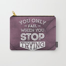 When You Stop Trying - Motivational Quotes. Carry-All Pouch