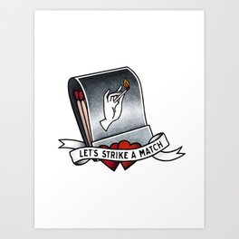 Let's Strike A Match Art Print