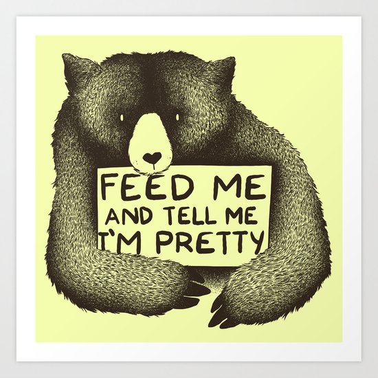 Feed Me And Tell Me I'm Pretty (Yellow) Art Print