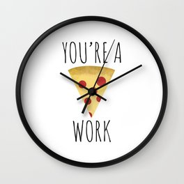 You're A Pizza Work Wall Clock