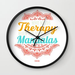 Who Needs Therapy When You Have Mandalas Wall Clock