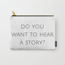 Do you want to hear a story? Carry-All Pouch
