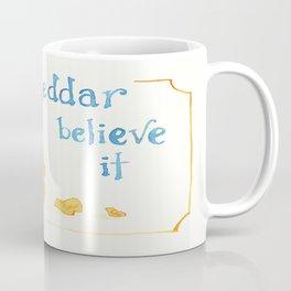 You Cheddar Believe It Coffee Mug