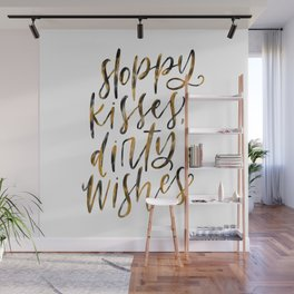 Sloppy Kisses, Dirty Wishes Wall Mural