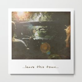 Leave this town Metal Print
