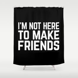 Make Friends Funny Quote Shower Curtain