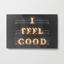 I feel Good Metal Print
