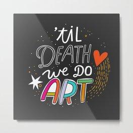 'Til Death We Do Art Metal Print
