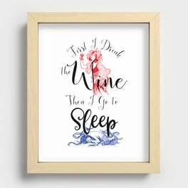 First I Drink the Wine, Then I Go to Sleep Recessed Framed Print