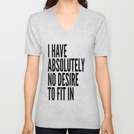I Have Absolutely No Desire To Fit In Unisex V-Neck