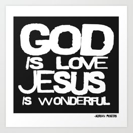 God is Love Jesus is Wonderful Art Print
