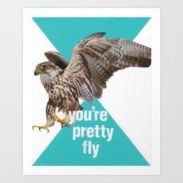 You're Pretty Fly Art Print