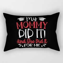 My Mommy Did It Happy Graduation Day Diploma Rectangular Pillow