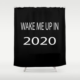 Wake Me Up in 2020 Shower Curtain