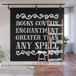 Books Contain Enchantment Greater Than Any Spell (Black BG) Wall Mural