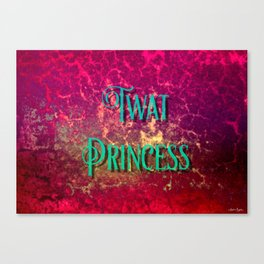 Nasty Girls: Twat Princess Canvas Print