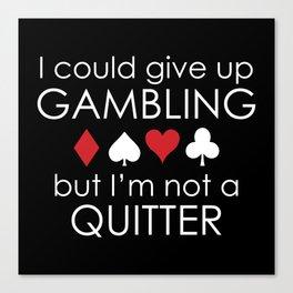 I Could Give Up Gambling Canvas Print