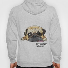 Bitch Please. I'm Fabulous. Pug Hoody