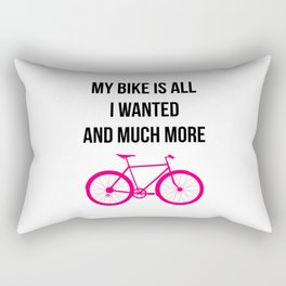 My Bike Is All I Wanted And Much More Funny Rectangular Pillow
