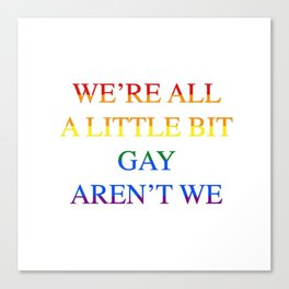 Harry Styles - We're all a little bit gay aren't we Canvas Print