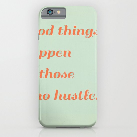 Good things happen to those who hustle iPhone & iPod Case