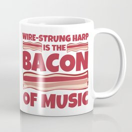 wire-strung harp is the bacon of music Coffee Mug