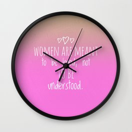 Women are meant to be loved Wall Clock