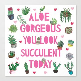 Aloe Gorgeous You Look Succulent Today Canvas Print