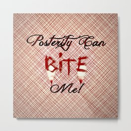 "Carmilla Quote: ""Posterity can bite me"" Metal Print"